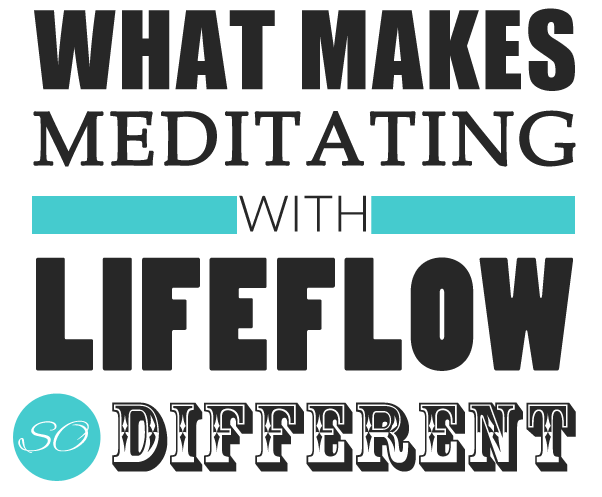 What makes meditating with LifeFlow so different